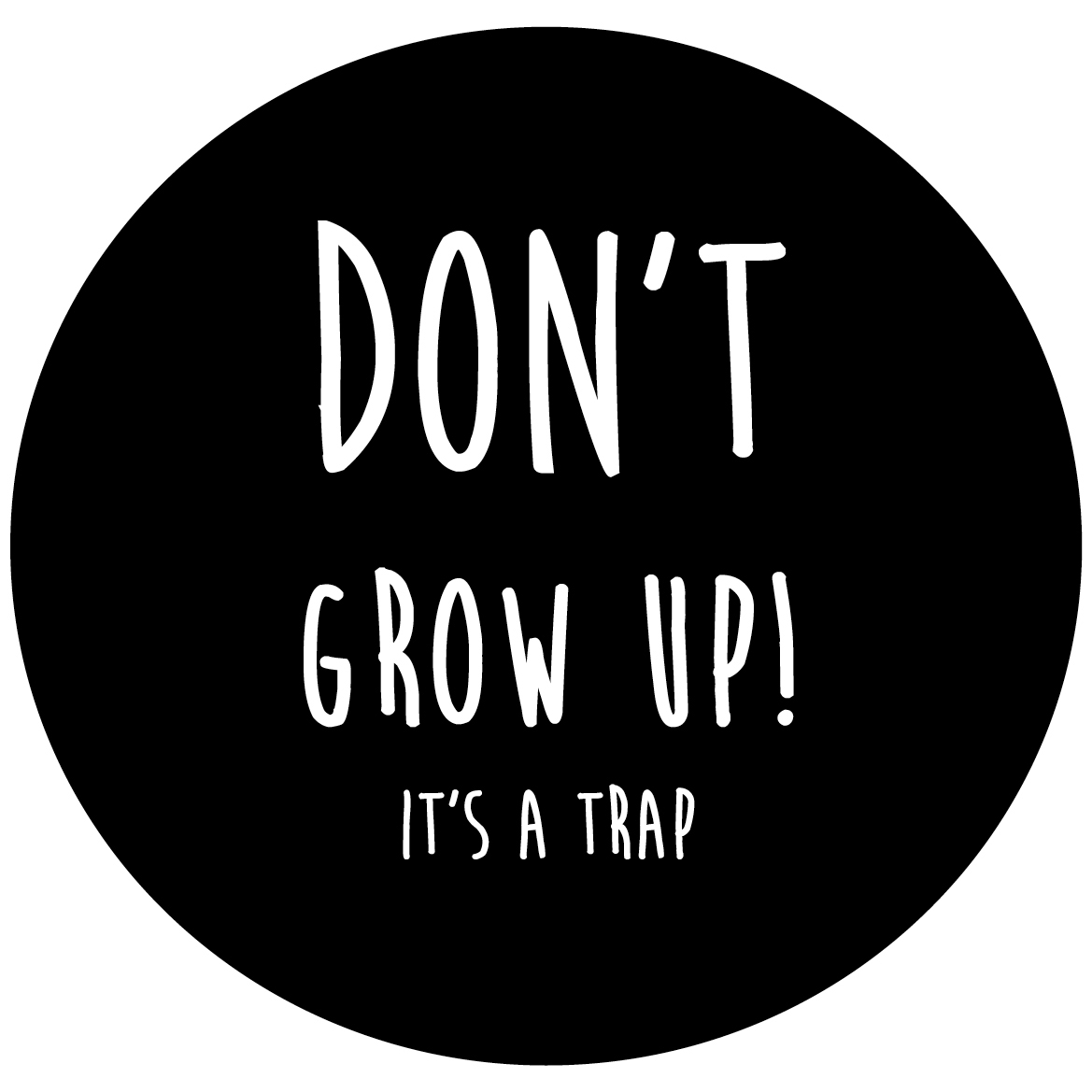 Don't grow up! It's a trap